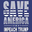 save america impeach trump by EthosWear