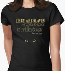 They are slaves who fear to speak for the weak and fallen © Womens Fitted T-Shirt