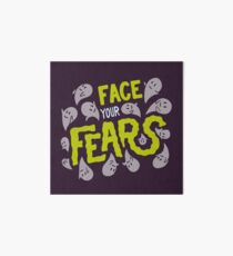 Face your fears Art Board Print