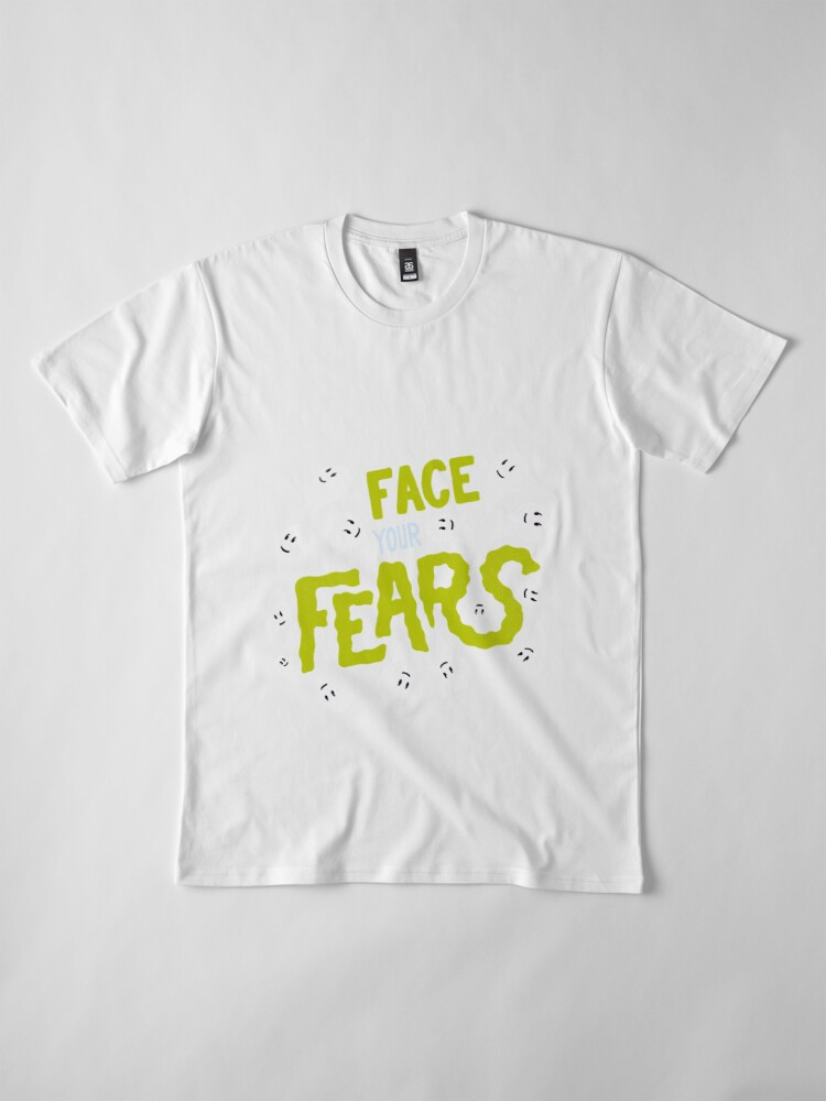 Alternate view of Face your fears Premium T-Shirt
