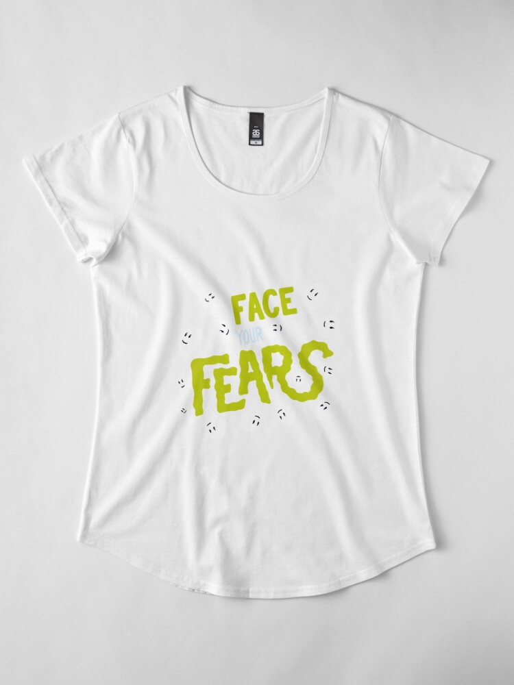 Alternate view of Face your fears Premium Scoop T-Shirt