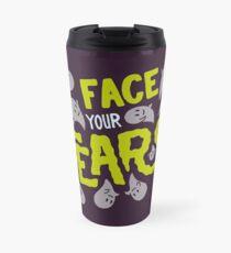 Face your fears Travel Mug