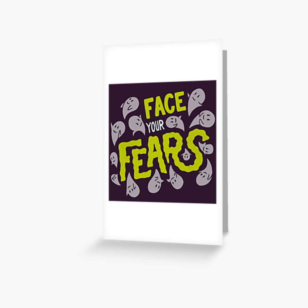 Face your fears Greeting Card