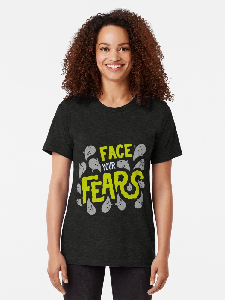 Alternate view of Face your fears Tri-blend T-Shirt