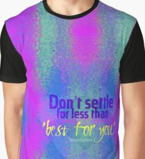 Don't settle for less than 'best for you' Graphic T-Shirt