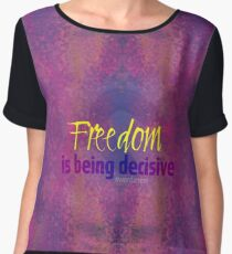 Freedom is being decisive Chiffon Top