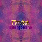 Freedom is being decisive by Em B-)