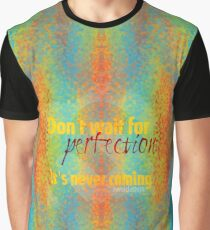 Don't wait for perfection. It's never coming... Graphic T-Shirt