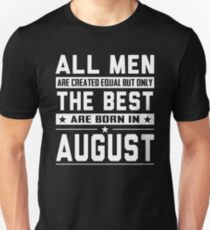 8837b6d3 All Men Are Created Equal But Only The Best Are Born In August Slim Fit T