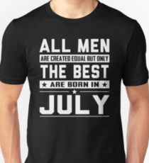 All Men Are Created Equal But Only The Best Born In July Unisex T