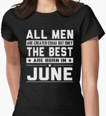 All Men Are Created Equal But Only The Best Are Born In June Women's Fitted T-Shirt