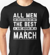 All Men Are Created Equal But Only The Best Born In March Unisex T