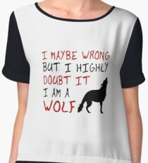 I Maybe Wrong But I Highly Doubt It I Am A Wolf - Funny Awesome Wolves Gift and Apparel Chiffon Top