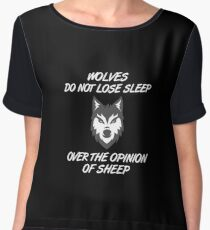 Wolves Do Not Lose Sleep Over The Opinion Of Sheep - Funny Inspirational Wolf Gift and Apparel Chiffon Top