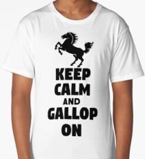 Keep Calm and Gallop On Long T-Shirt