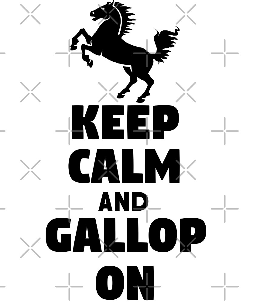 Keep Calm and Gallop On by onionbasketball
