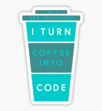 I AM A WEB DEVELOPER I TURN COFFEE INTO CODE Sticker