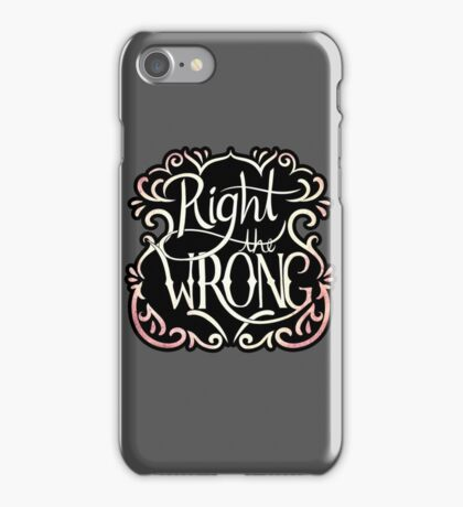 Right the Wrong iPhone Case/Skin