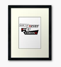 You'll never see it coming Framed Print