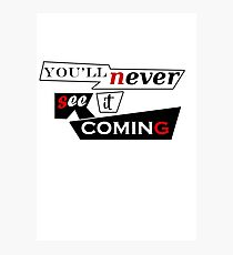 You'll never see it coming Photographic Print
