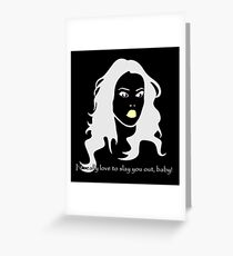 I'd really love to slay you out, baby! Greeting Card