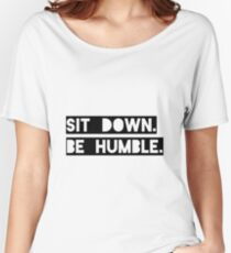 """Sit Down. Be Humble."" Kendrick Lamar Lyric Women's Relaxed Fit T-Shirt"