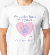 My babies have four paws and my heart pet love Unisex T-Shirt