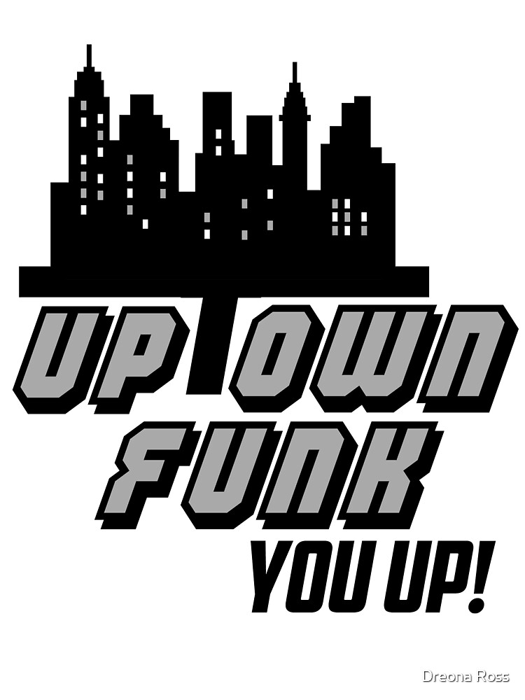 Uptown funk you up by Dreona Ross