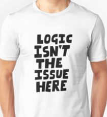 Logic isn't the issue here Unisex T-Shirt