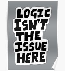 Logic isn't the issue here Poster