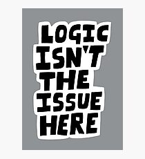 Logic isn't the issue here Photographic Print