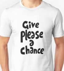 Give please a chance. Unisex T-Shirt