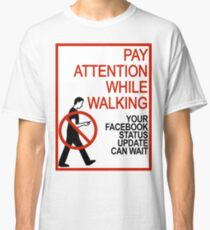 Pay Attention While Walking Classic T-Shirt