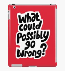 What could possibly go wrong iPad Case/Skin
