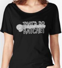 That's so RATCHET - Pun Women's Relaxed Fit T-Shirt