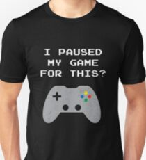 I Paused My Game For This?  Unisex T-Shirt