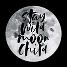 Stay Wild Moon Child by TheLoveShop