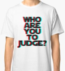 Who Are You To Judge? T-shirt tee Art letters Classic T-Shirt
