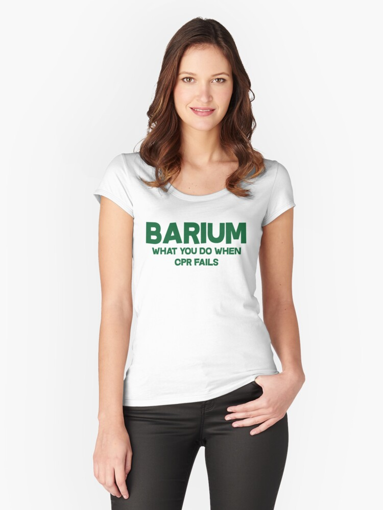 Barium What you do when CPR fails Women's Fitted Scoop T-Shirt Front