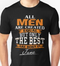 all men are created equal but only the best Unisex T-Shirt