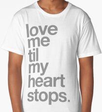LOVE ME TIL MY HEART STOPS. Long T-Shirt