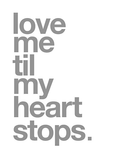 LOVE ME TIL MY HEART STOPS. by TheLoveShop