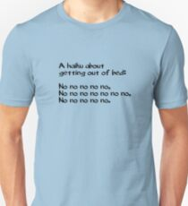 A haiku about getting out of bed Unisex T-Shirt