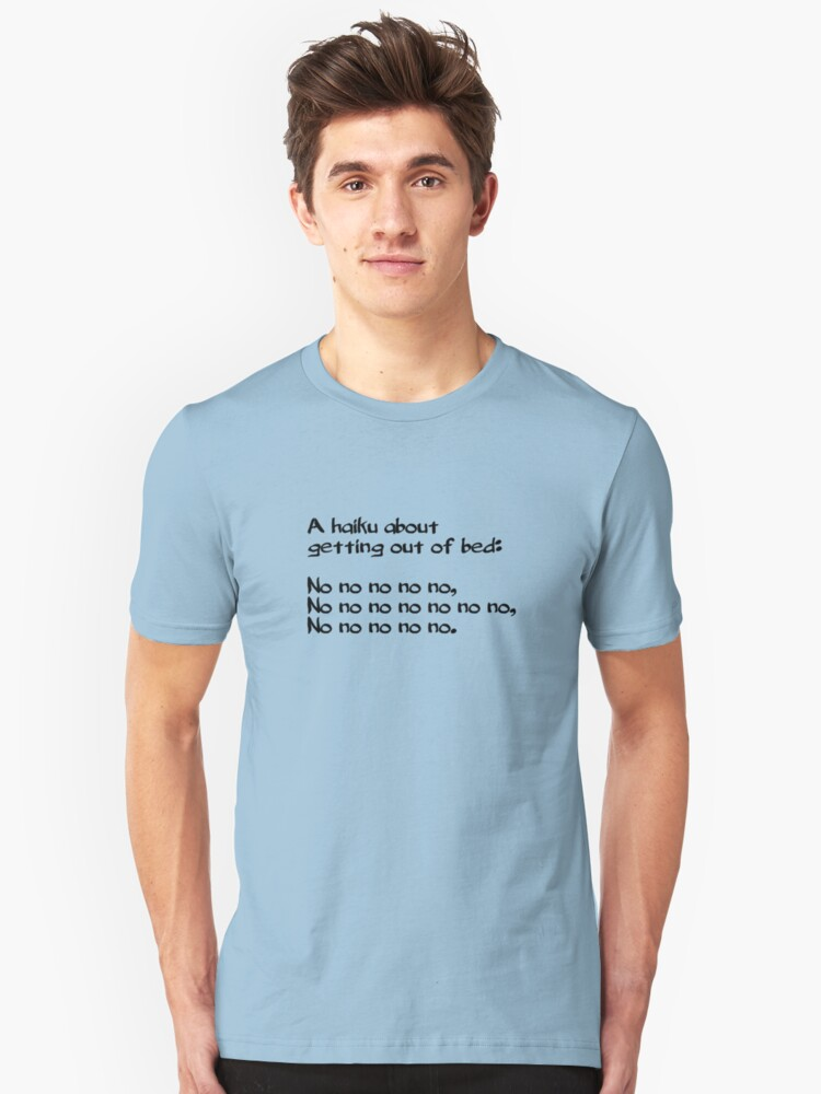 A haiku about getting out of bed Unisex T-Shirt Front