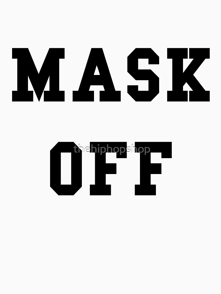 Mask Off - Black Text by thehiphopshop