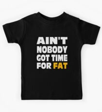 Ain't Nobody Got Time For Fat Kids Tee