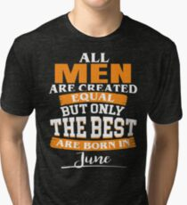 the best are born in June Tri-blend T-Shirt