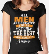 All men are created equal But only the best are born in August Women's Fitted Scoop T-Shirt