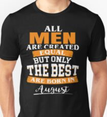 All men are created equal But only the best are born in August Unisex T-Shirt