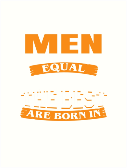 cd25709d4 All men are created equal But only the best are born in January by jonasphan
